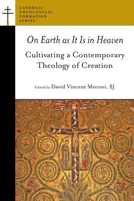 On Earth as It Is in Heaven: Cultivating a Contemporary Theology of Creation - eBook  -     Edited By: David Vincent Meconi     By: David Vincent Meconi, ed.