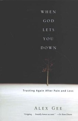 When God Lets You Down: Trusting Again After Pain and Loss  -     By: Alex Gee