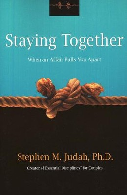 Staying Together When an Affair Pulls You Apart  -     By: Stephen M. Judah Ph.D.