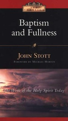 Baptism and Fullness: The Work of the Holy Spirit Today  -     By: John Stott