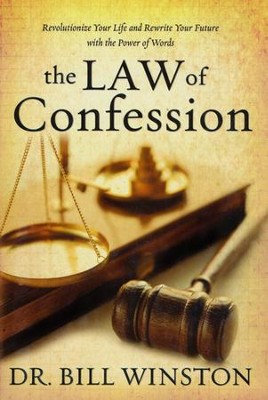 Law of Confession: Revolutionize Your Life and Rewrite Your Future with the Power of Words  -     By: Dr. Bill Winston