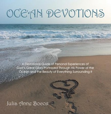 Ocean Devotions Experiences of God's Great Glory Portrayed Through His  -     By: Julia Anne Bocox