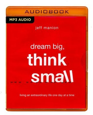 Dream Big, Think Small: Living an Extraordinary Life One Day at a Time - unabridged audio book on MP3-CD  -     By: Jeff Manion