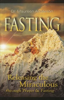 Fasting: Releasing The Miraculous Through Fasting and Prayer  -     By: Dr. Maureen Anderson