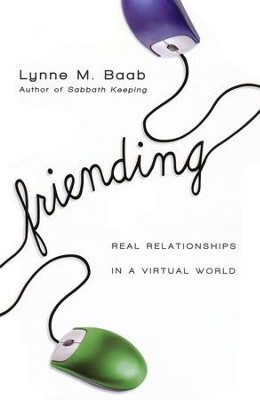 Friending: Real Relationships in a Virtual World  -     By: Lynne M. Baab