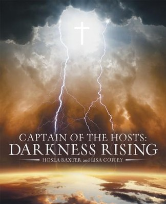 Captain of the Hosts:: Darkness Rising - eBook  -     By: Hosea Baxter, Lisa Coffey