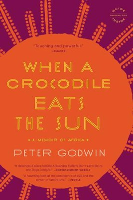 When a Crocodile Eats the Sun: A Memoir of Africa - eBook  -     By: Peter Godwin
