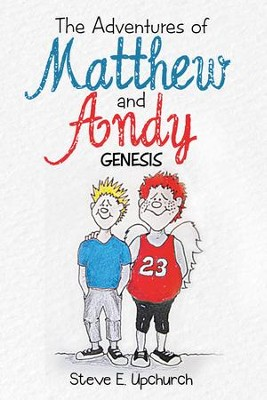 The Adventures of Matthew and Andy: Genesis - eBook  -     By: Steve E. Upchurch