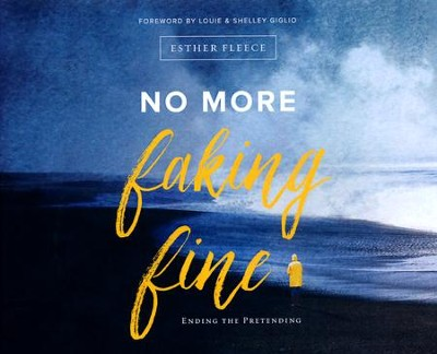 No More Faking Fine: Ending the Pretending - unabridged audio book on CD  -     By: Esther Fleece
