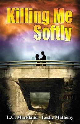 Killing Me Softly - eBook  -     By: L.C. Markland, Leslie Matheny