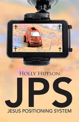 JPS: Jesus Positioning System - eBook  -     By: Holly Hutson
