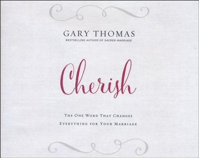Cherish: The One Word That Changes Everything for Your Marriage - unabridged audio book on CD  -     By: Gary Thomas