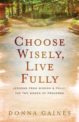 Choose Wisely, Live Fully  Lessons from Wisdom & Folly, the Two Women of Proverbs   -     By: Donna Gaines