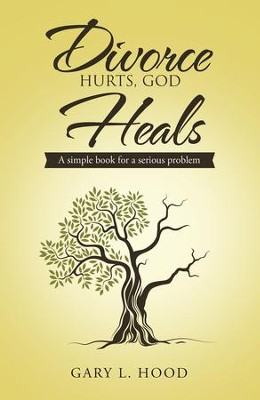 Divorce Hurts, God Heals: A simple book for a serious problem - eBook  -     By: Gary L. Hood