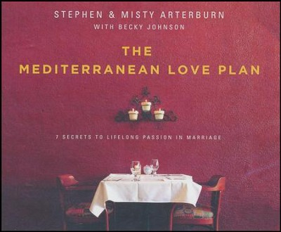 The Mediterranean Love Plan: 7 Secrets to Lifelong Passion in Marriage - unabridged audio book on CD  -     By: Stephen Arterburn, Misty Arterburn, Becky Johnson