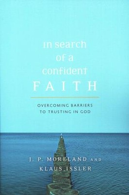 In Search of a Confident Faith: Overcoming Barriers to Trusting in God  -     By: J.P. Moreland, Klaus Issler