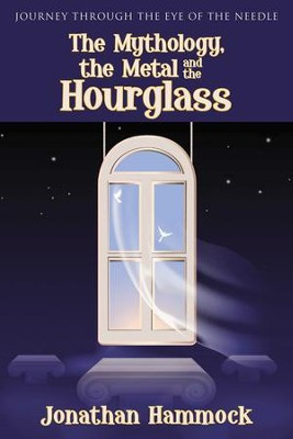 The Mythology, the Metal and the Hourglass - eBook  -     By: Jonathan Hammock