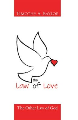 The Law of Love: The Other Law of God - eBook  -     By: Timothy A. Baylor