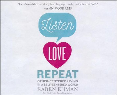 Listen. Love. Repeat.: Other-Centered Living in a Self-Centered World - unabridged audio book on CD  -     By: Karen Ehman
