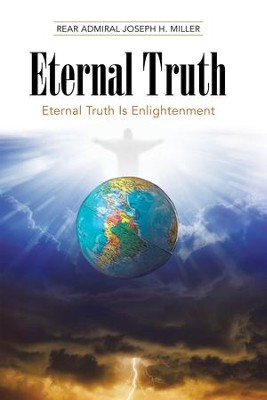 Eternal Truth: Eternal Truth Is Enlightenment - eBook  -     By: Rear Admiral Joseph H. Miller