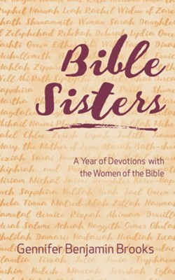 Bible Sisters: A Year of Devotions with the Women of the Bible  -     By: Gennifer Benjamin Brooks