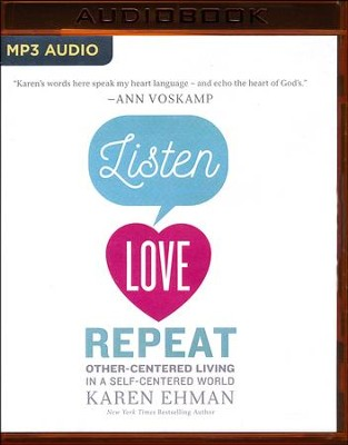 Listen. Love. Repeat.: Other-Centered Living in a Self-Centered World - unabridged audio book on MP3-CD  -     By: Karen Ehman