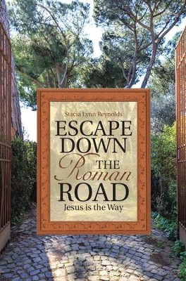 Escape Down the Roman Road: Jesus is the Way - eBook  -     By: Stacia Lynn Reynolds