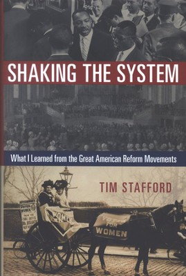 Shaking the System: What I Learned from the Great American Reform Movements  -     By: Tim Stafford