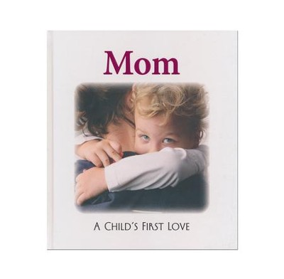Mom: A Child's First Love  -