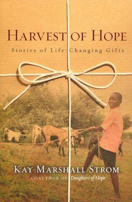 Harvest of Hope: Stories of Life-Changing Gifts  -     By: Kay Marshall Strom