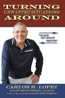 Turning Unwanted Situations Around - eBook  -     By: Carlos H. Lopez