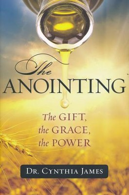Anointing: The Gift, the Grace, the Power  -     By: Cynthia James