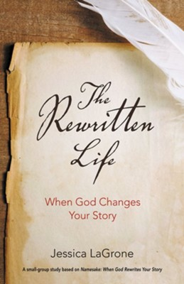 The Rewritten Life: When God Changes Your Story  -     By: Jessica LaGrone