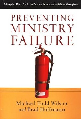 Preventing Ministry Failure: A ShepherdCare Guide for Pastors, Ministers and Other Caregivers  -     By: Michael Todd Wilson, Brad Hoffmann