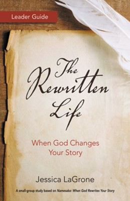The Rewritten Life: When God Changes Your Story - Leader Guide  -     By: Jessica LaGrone