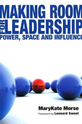 Making Room for Leadership: Power, Space, and Influence   -     By: MaryKate Morse