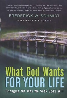 What God Wants for Your Life: Changing the Way We Seek God's Will  -     By: Frederick W. Schmidt