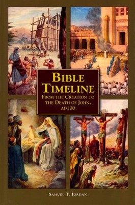 Bible Timeline: From the Creation to the Death of John, AD 100  -     By: Samuel T. Jordan