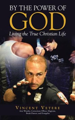 By the Power of God: Living the True Christian Life - eBook  -     By: Vincent Vetere