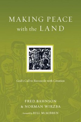 Making Peace with the Land: God's Call to Reconcile with Creation  -     By: Fred Bahnson, Norman Wirzba