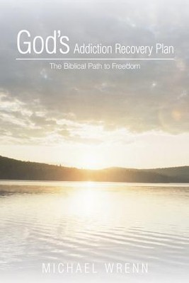 God's Addiction Recovery Plan: The Biblical Path to Freedom - eBook  -     By: Michael Wrenn