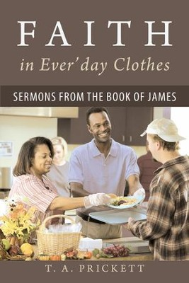 Faith in Ever'day Clothes: Sermons from the Book of James - eBook  -     By: T.A. Prickett