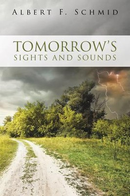 Tomorrow's Sights and Sounds - eBook  -     By: Albert F. Schmid