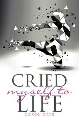 Cried Myself To Life - eBook  -     By: Carol Days