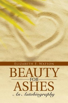 Beauty for Ashes: An Autobiography - eBook  -     By: Elizabeth F. Watson