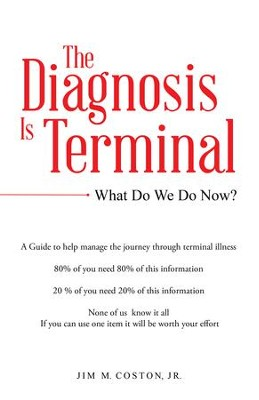 The Diagnosis Is Terminal: What Do We Do Now? - eBook  -     By: Jim M. Coston Jr.