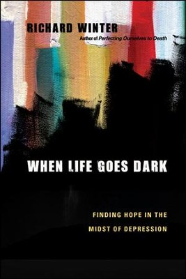 When Life Goes Dark: Finding Hope in the Midst of Depression  -     By: Richard Winter