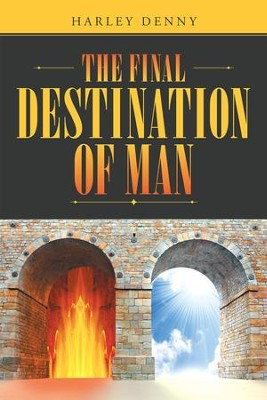 The Final Destination of Man - eBook  -     By: Harley Denny