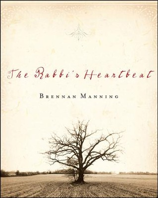 The Rabbi's Heartbeat  -     By: Brennan Manning
