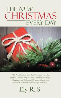 The New Christmas Every Day - eBook  -     By: Ely R. S.